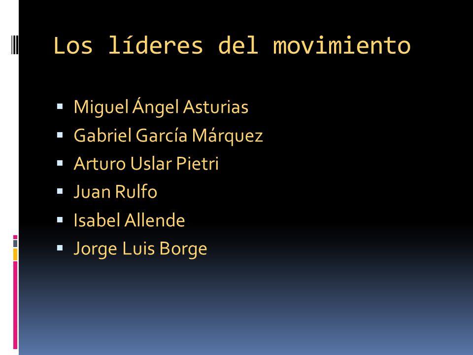 Los líderes del movimiento Miguel Ángel Asturias Gabriel García Márquez Arturo Uslar Pietri Juan Rulfo Isabel Allende Jorge Luis Borge