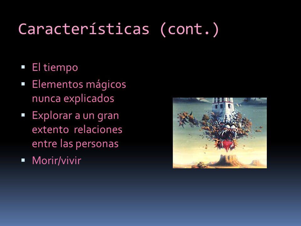 Características (cont.) El tiempo Elementos mágicos nunca explicados Explorar a un gran extento relaciones entre las personas Morir/vivir