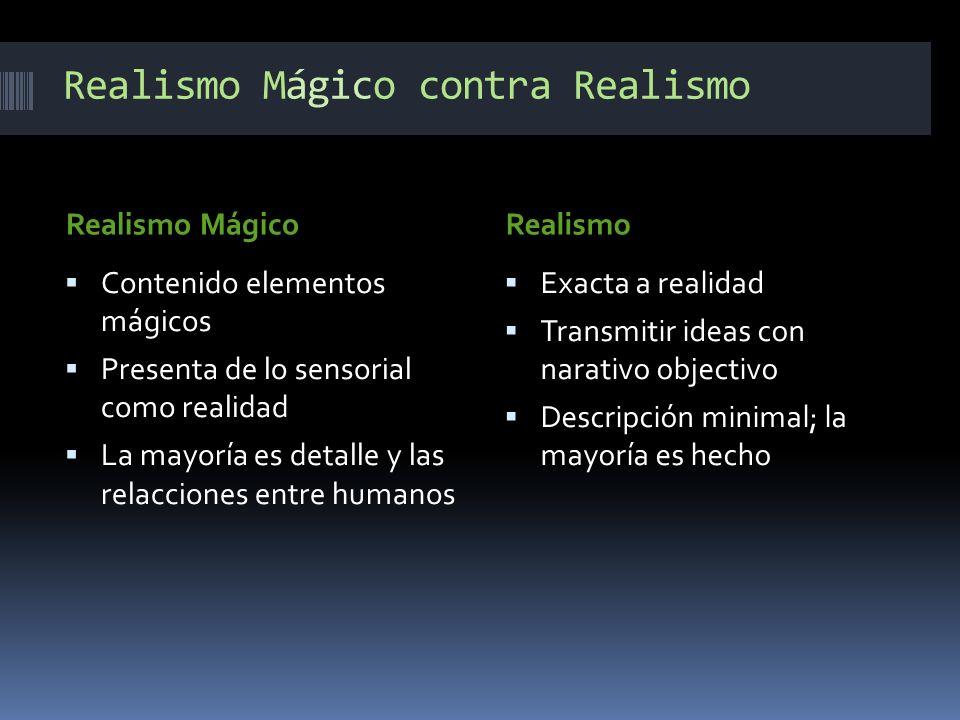 Realismo Mágico contra Realismo Realismo MágicoRealismo Contenido elementos mágicos Presenta de lo sensorial como realidad La mayoría es detalle y las relacciones entre humanos Exacta a realidad Transmitir ideas con narativo objectivo Descripción minimal; la mayoría es hecho