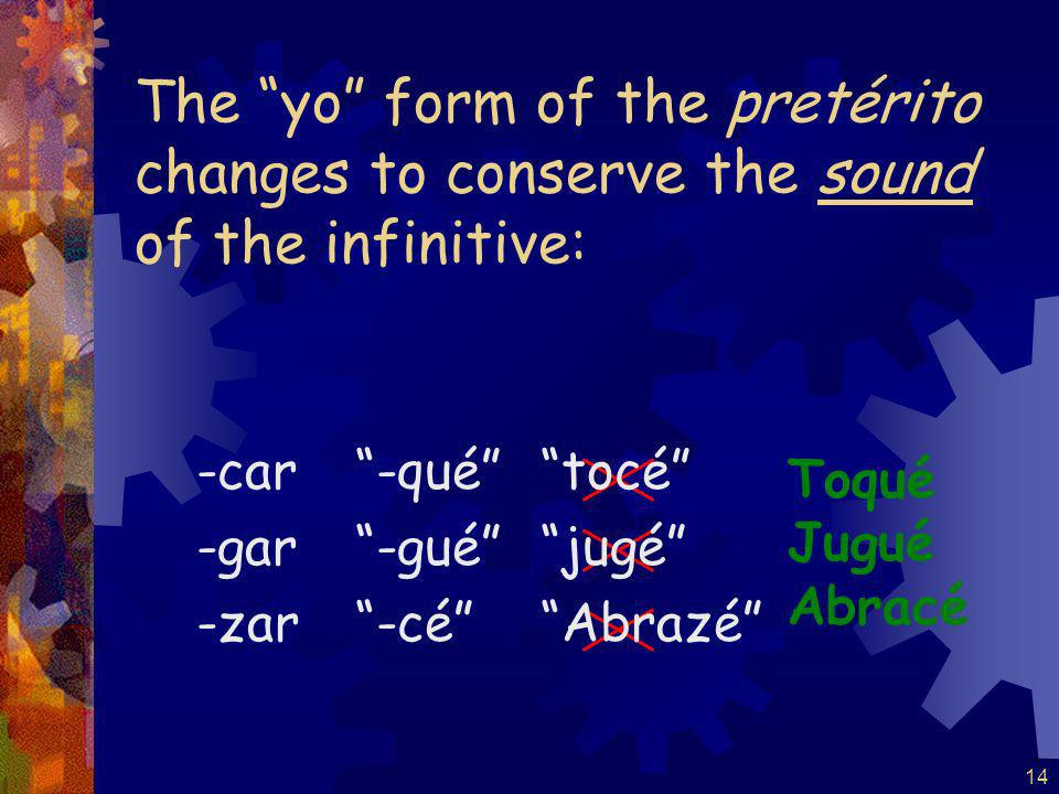 13 Verbs ending in -car, -gar, and -zar have a spelling change in the yo form of the pretérito.