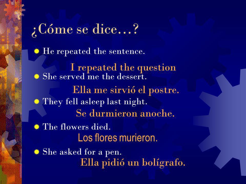 ¿Qué significan? Murió el flor. Repetí la pregunta. Sirvieron la comida. Rieron en la escuela. Se vistió esta mañana. Ayer sonreíste. The flower died.