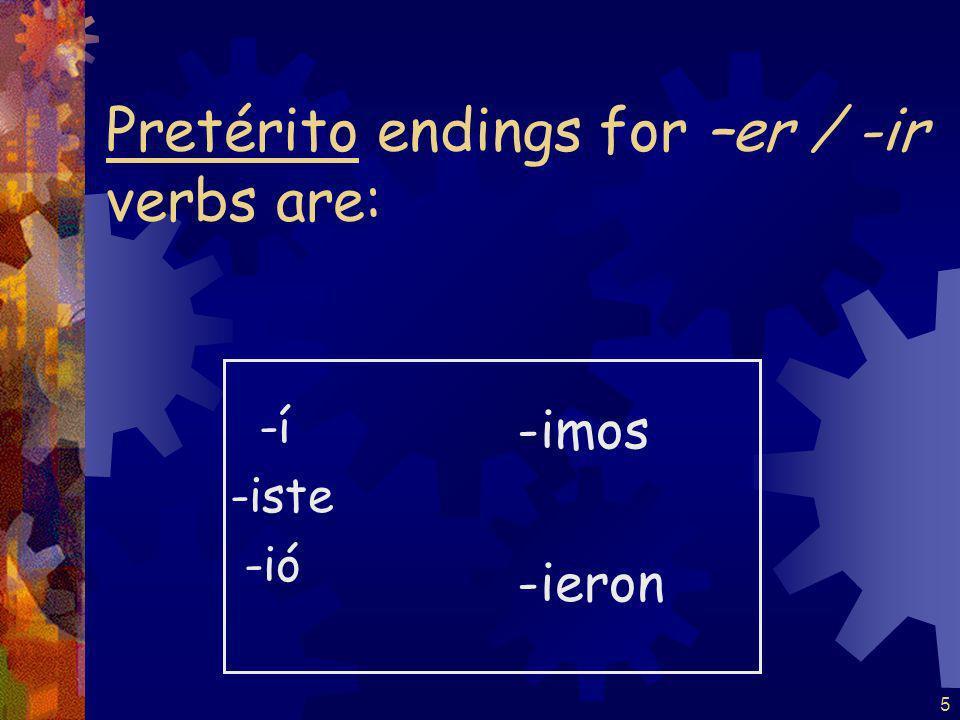 5 Pretérito endings for –er / -ir verbs are: -í -iste -ió -imos -ieron