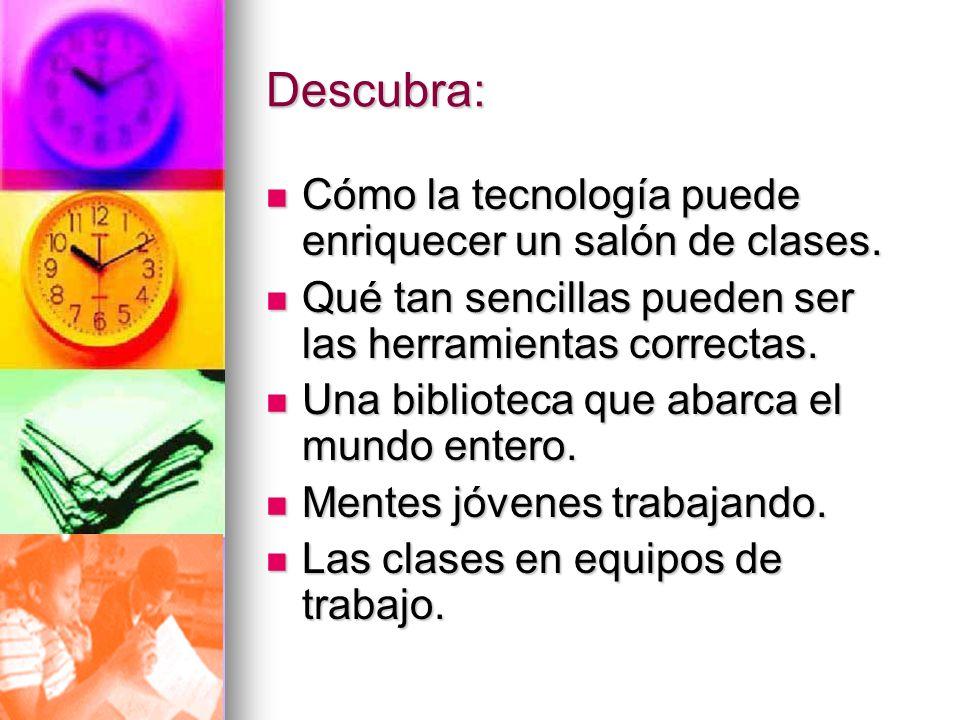 Descubra: Cómo la tecnología puede enriquecer un salón de clases. Cómo la tecnología puede enriquecer un salón de clases. Qué tan sencillas pueden ser