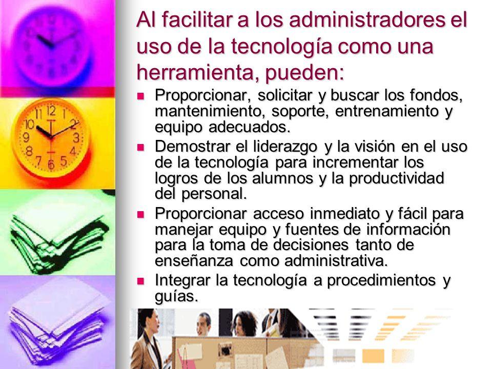 Al facilitar a los administradores el uso de la tecnología como una herramienta, pueden: Proporcionar, solicitar y buscar los fondos, mantenimiento, s