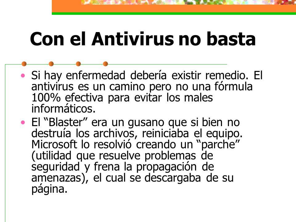 Con el Antivirus no basta Desde esta perspectiva la seguridad en el terreno informático no depende sólo del antivirus.