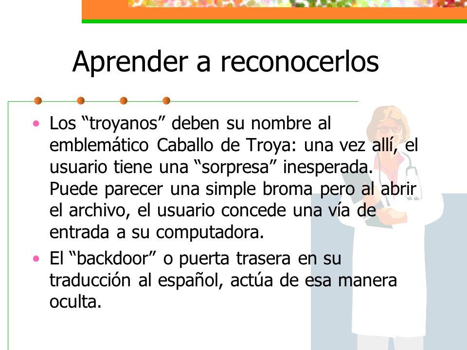 Aprender a reconocerlos El famoso back orifice (de hace unos tres años) permitía al creador entrar al disco duro del afectado y controlar la información.