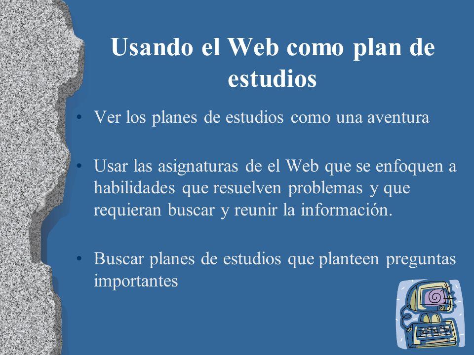 Usando el Web como plan de estudios Ver los planes de estudios como una aventura Usar las asignaturas de el Web que se enfoquen a habilidades que resu