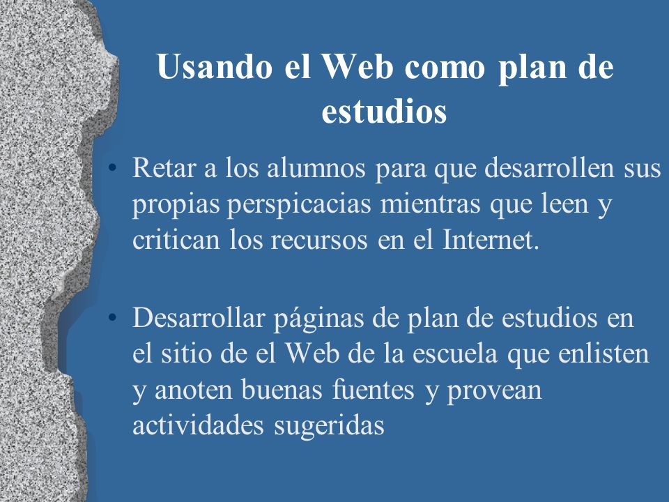 Usando el Web como plan de estudios Retar a los alumnos para que desarrollen sus propias perspicacias mientras que leen y critican los recursos en el