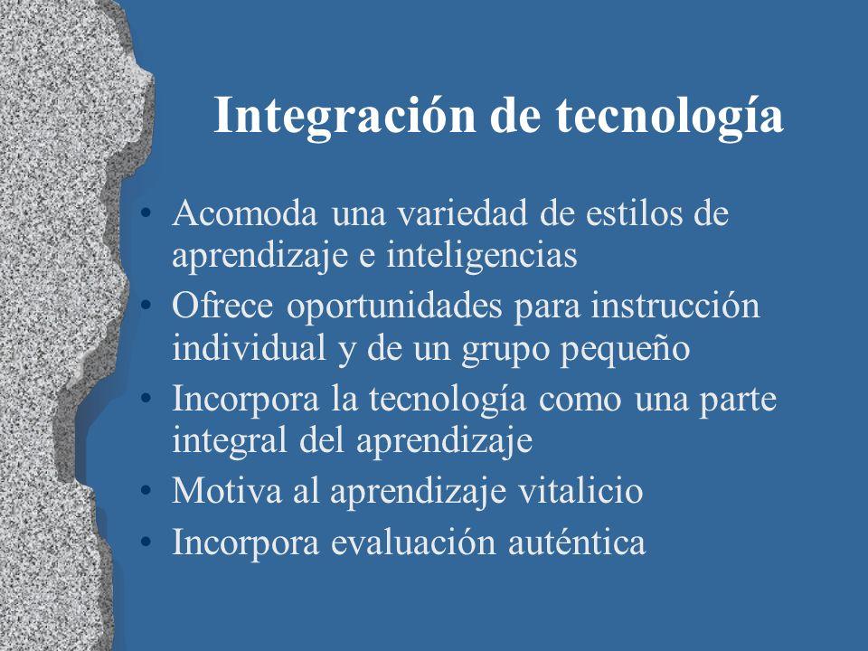 Integración de tecnología Acomoda una variedad de estilos de aprendizaje e inteligencias Ofrece oportunidades para instrucción individual y de un grup