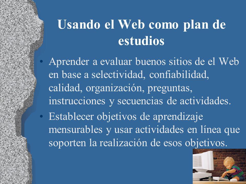Usando el Web como plan de estudios Aprender a evaluar buenos sitios de el Web en base a selectividad, confiabilidad, calidad, organización, preguntas