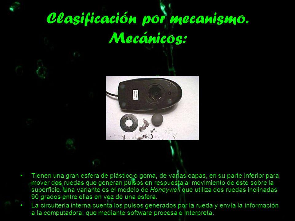 Clasificación por mecanismo. Mecánicos: Tienen una gran esfera de plástico o goma, de varias capas, en su parte inferior para mover dos ruedas que gen