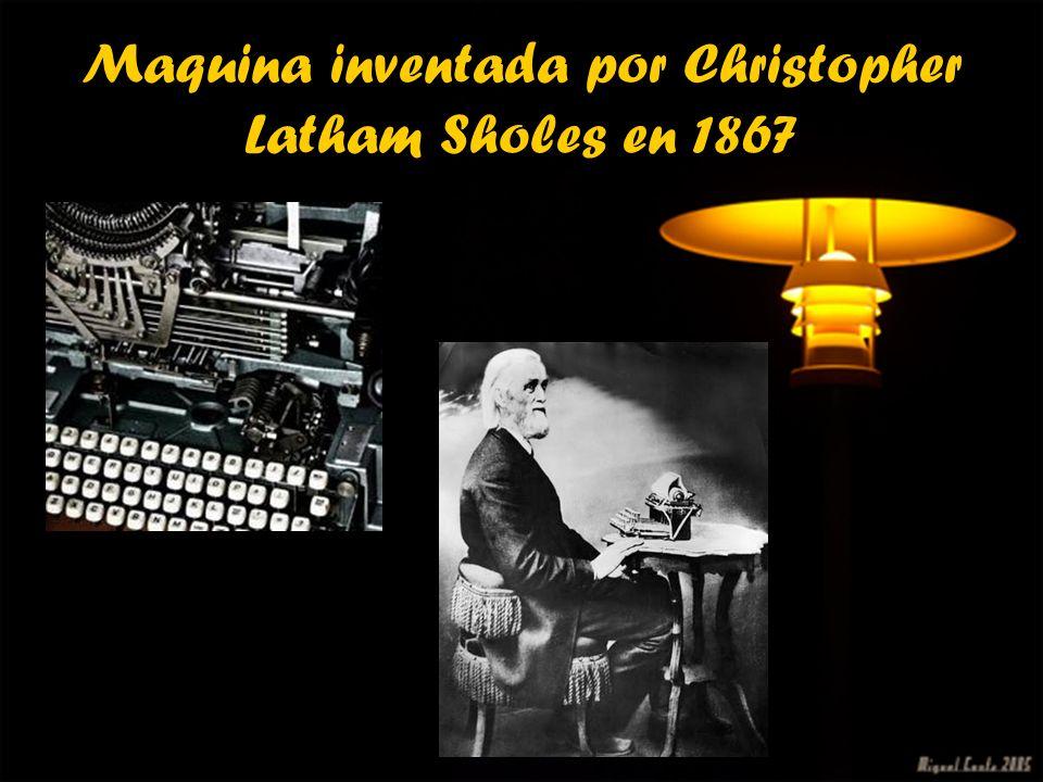 Maquina inventada por Christopher Latham Sholes en 1867