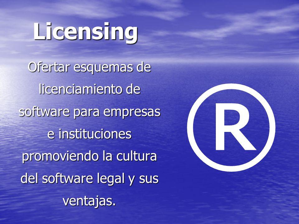 Licensing Ofertar esquemas de licenciamiento de software para empresas e instituciones promoviendo la cultura del software legal y sus ventajas. ®