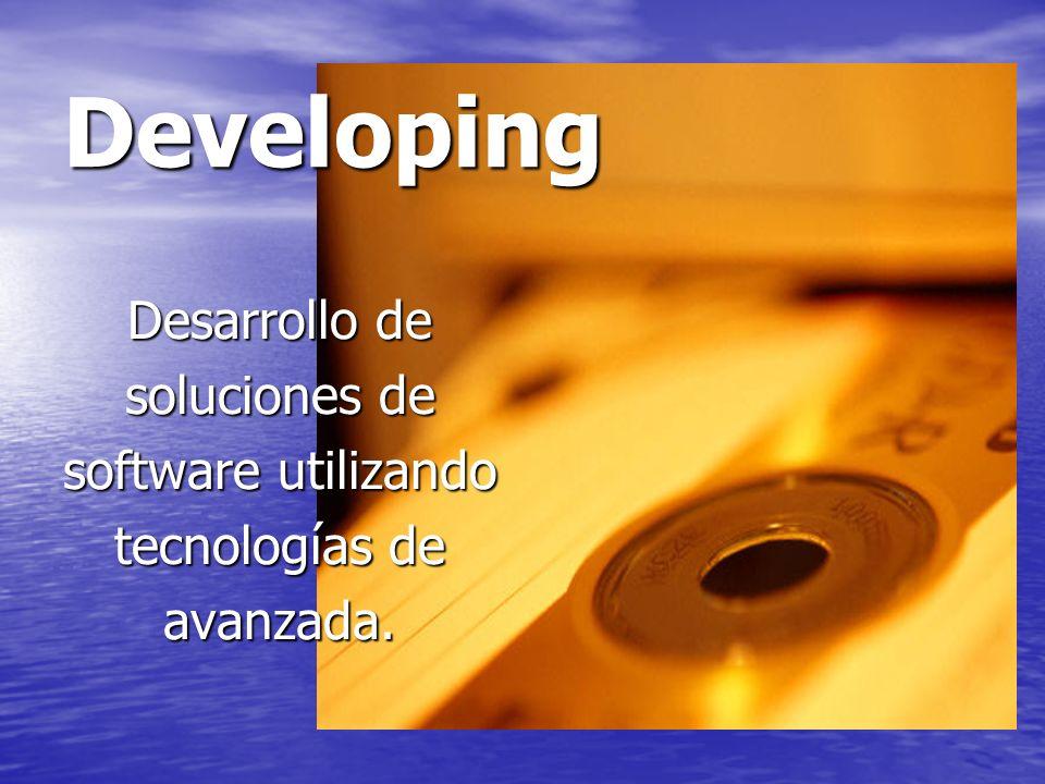 Developing Desarrollo de soluciones de software utilizando tecnologías de avanzada.
