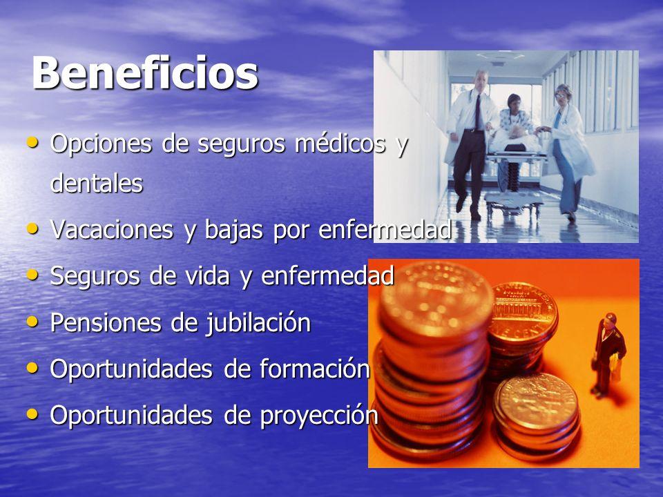 Beneficios Opciones de seguros médicos y dentales Opciones de seguros médicos y dentales Vacaciones y bajas por enfermedad Vacaciones y bajas por enfe