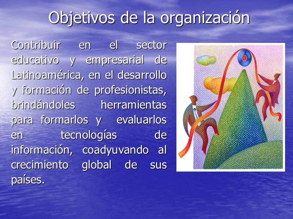 Objetivos de la organización Contribuir en el sector educativo y empresarial de Latinoamérica, en el desarrollo y formación de profesionistas, brindán