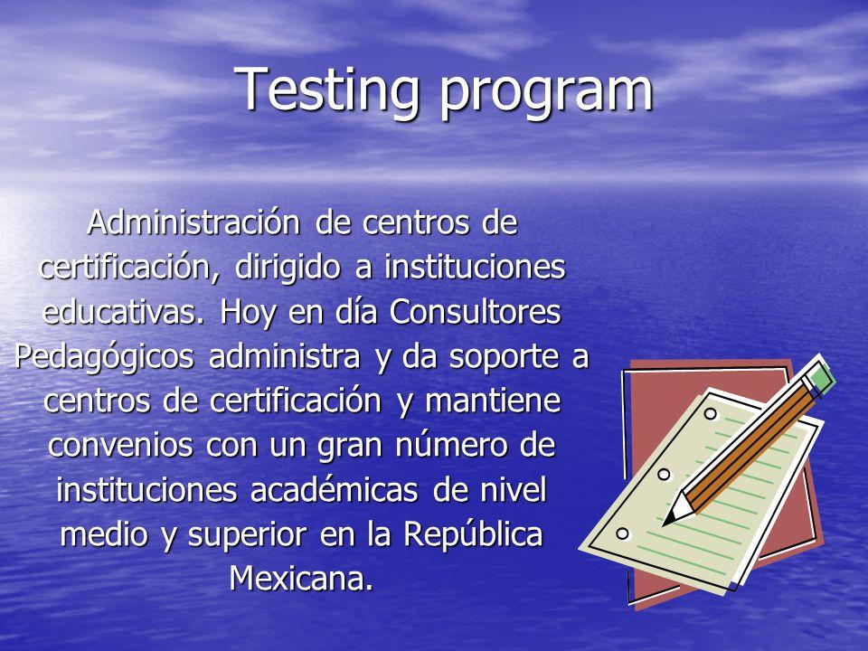 Testing program Administración de centros de certificación, dirigido a instituciones educativas. Hoy en día Consultores Pedagógicos administra y da so