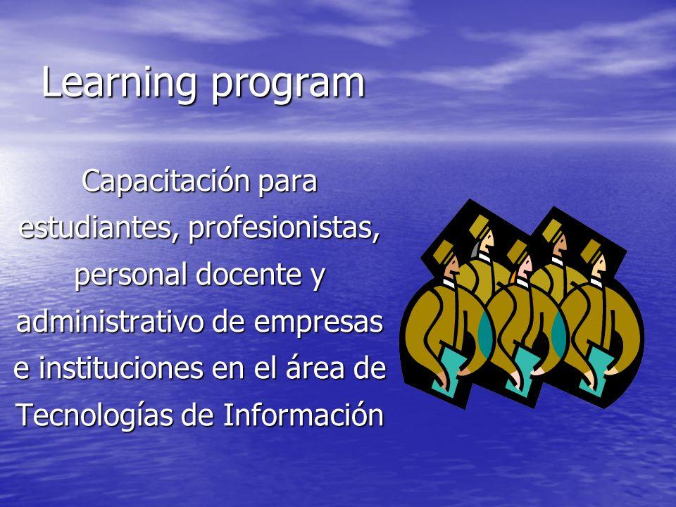 Learning program Capacitación para estudiantes, profesionistas, personal docente y administrativo de empresas e instituciones en el área de Tecnología