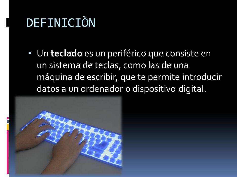 DEFINICIÒN Un teclado es un periférico que consiste en un sistema de teclas, como las de una máquina de escribir, que te permite introducir datos a un
