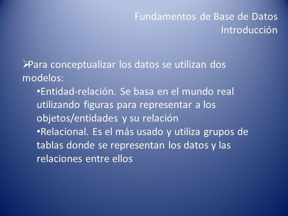 Para conceptualizar los datos se utilizan dos modelos: Entidad-relación. Se basa en el mundo real utilizando figuras para representar a los objetos/en