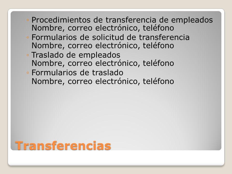 Transferencias Procedimientos de transferencia de empleados Nombre, correo electrónico, teléfono Formularios de solicitud de transferencia Nombre, cor