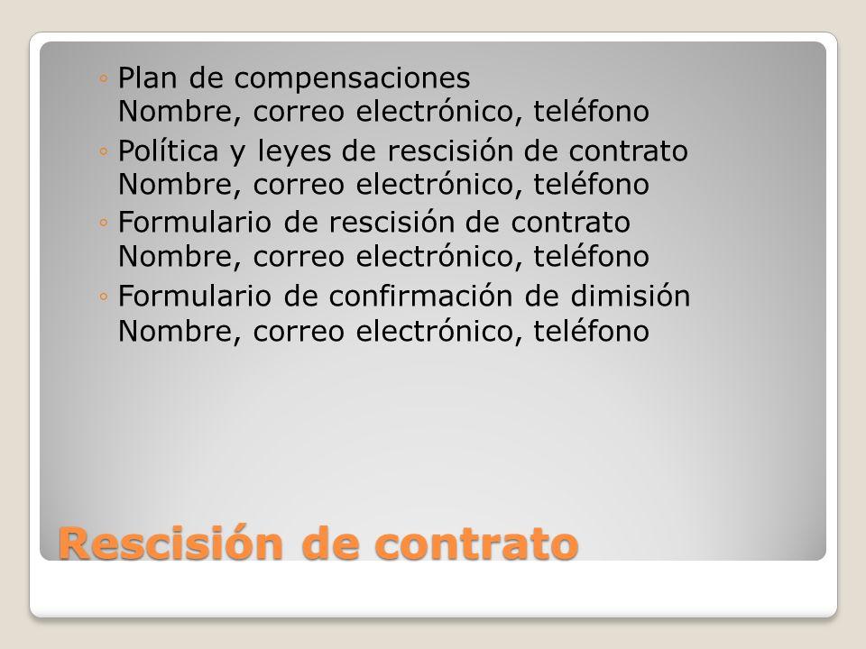 Rescisión de contrato Plan de compensaciones Nombre, correo electrónico, teléfono Política y leyes de rescisión de contrato Nombre, correo electrónico