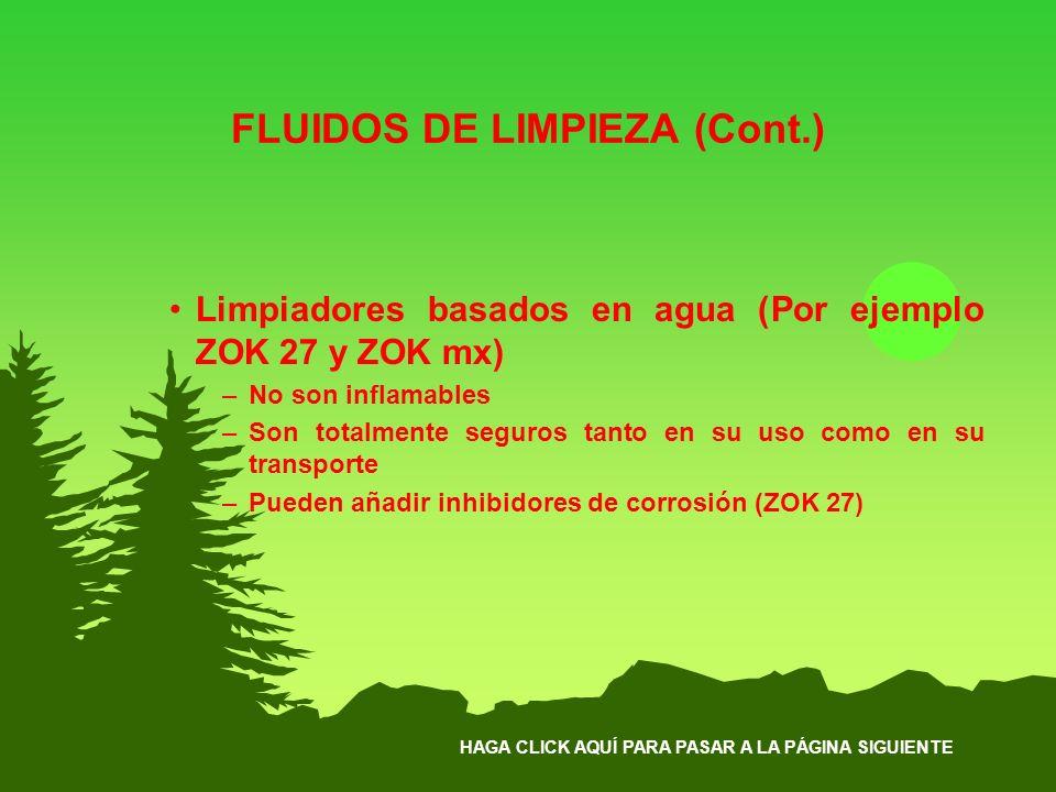 HAGA CLICK AQUÍ PARA PASAR A LA PÁGINA SIGUIENTE FLUIDOS DE LIMPIEZA (Cont.) Limpiadores basados en agua (Por ejemplo ZOK 27 y ZOK mx) –No son inflama