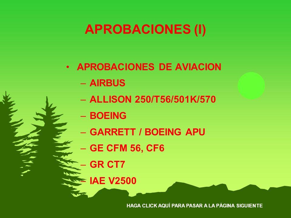 HAGA CLICK AQUÍ PARA PASAR A LA PÁGINA SIGUIENTE APROBACIONES (I) APROBACIONES DE AVIACION –AIRBUS –ALLISON 250/T56/501K/570 –BOEING –GARRETT / BOEING