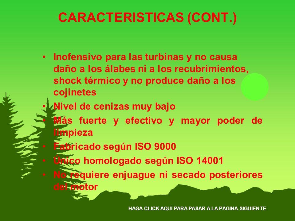 HAGA CLICK AQUÍ PARA PASAR A LA PÁGINA SIGUIENTE CARACTERISTICAS (CONT.) Inofensivo para las turbinas y no causa daño a los álabes ni a los recubrimie