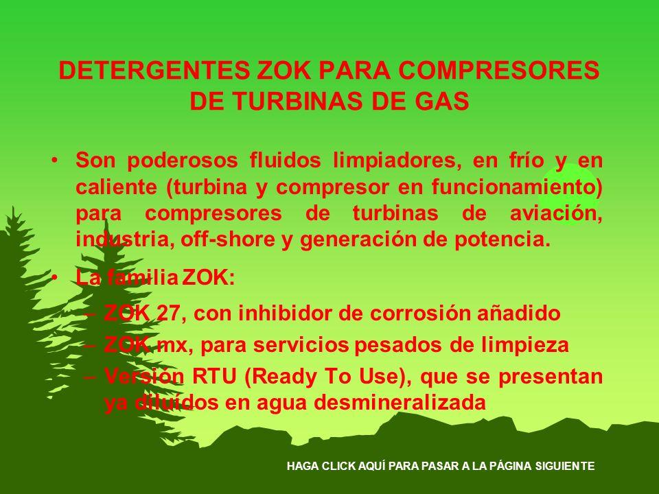 HAGA CLICK AQUÍ PARA PASAR A LA PÁGINA SIGUIENTE DETERGENTES ZOK PARA COMPRESORES DE TURBINAS DE GAS Son poderosos fluidos limpiadores, en frío y en c