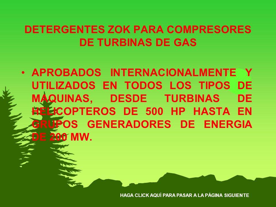 HAGA CLICK AQUÍ PARA PASAR A LA PÁGINA SIGUIENTE DETERGENTES ZOK PARA COMPRESORES DE TURBINAS DE GAS APROBADOS INTERNACIONALMENTE Y UTILIZADOS EN TODO