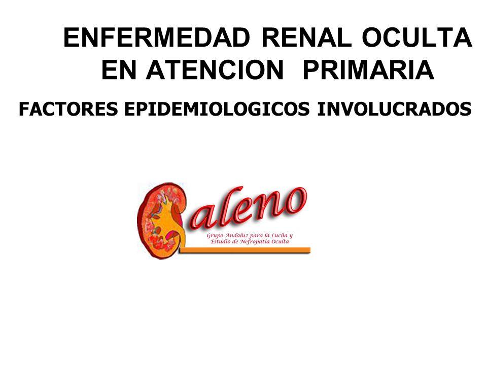 ENFERMEDAD RENAL OCULTA EN ATENCION PRIMARIA FACTORES EPIDEMIOLOGICOS INVOLUCRADOS