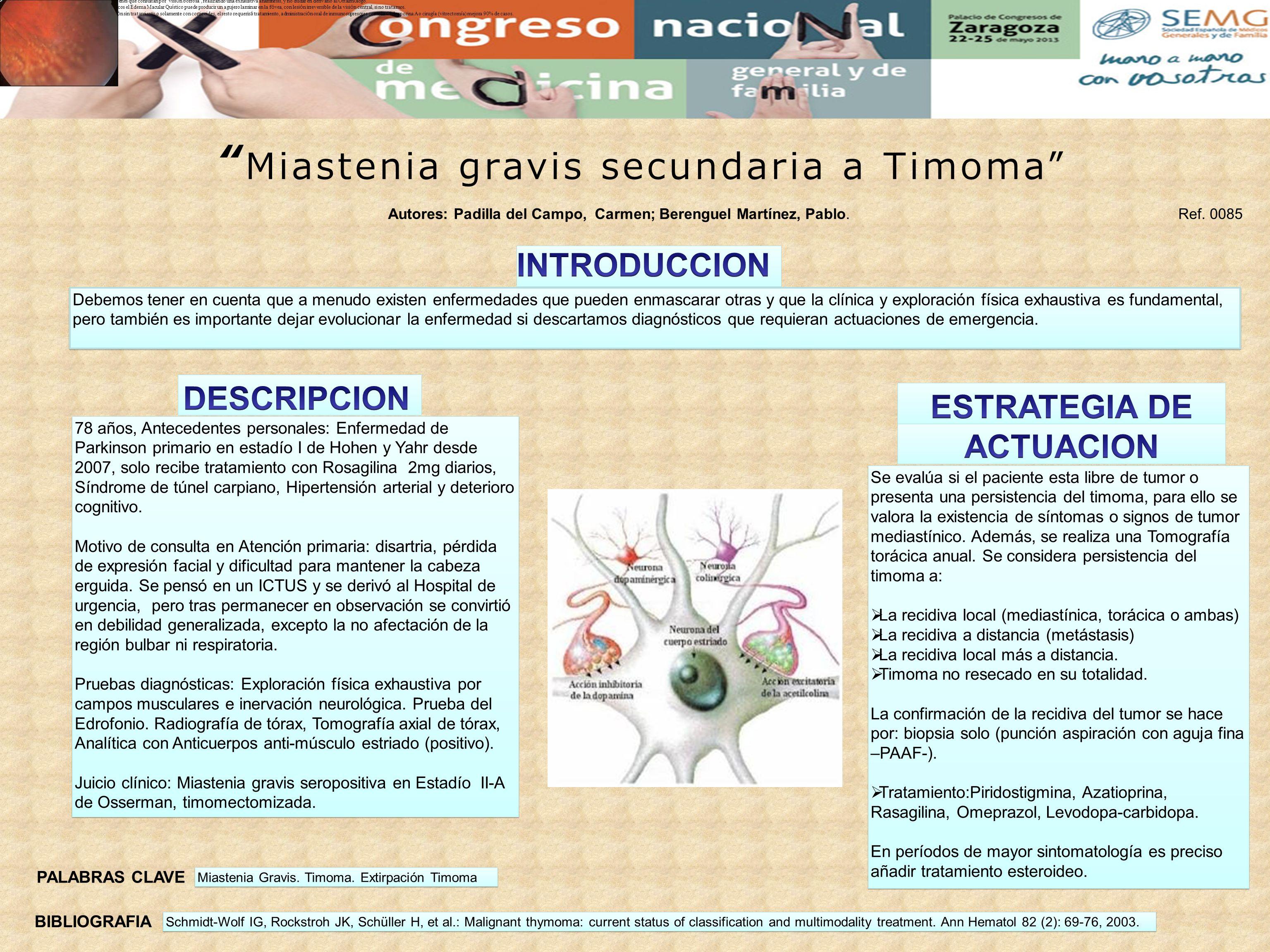 Miastenia gravis secundaria a Timoma Debemos tener en cuenta que a menudo existen enfermedades que pueden enmascarar otras y que la clínica y explorac