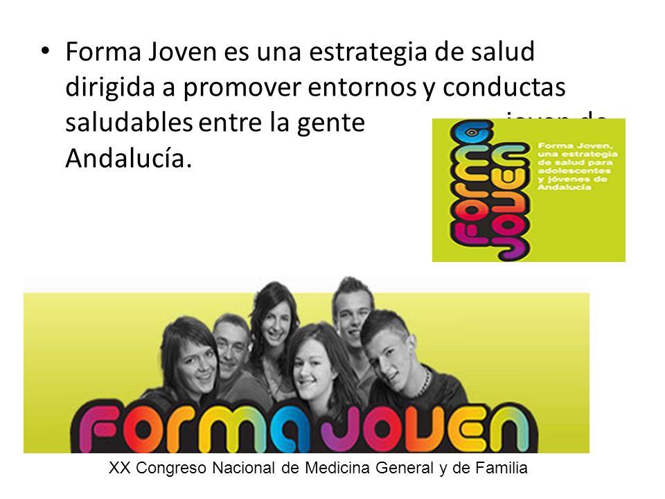 Forma Joven es una estrategia de salud dirigida a promover entornos y conductas saludables entre la gente joven de Andalucía. XX Congreso Nacional de