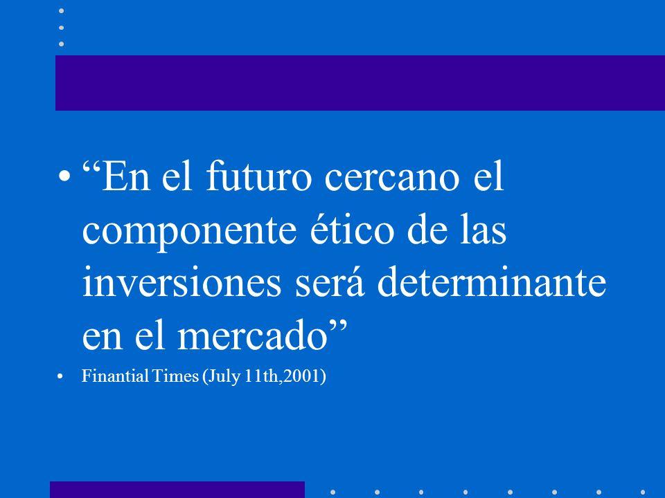 En el futuro cercano el componente ético de las inversiones será determinante en el mercado Finantial Times (July 11th,2001)