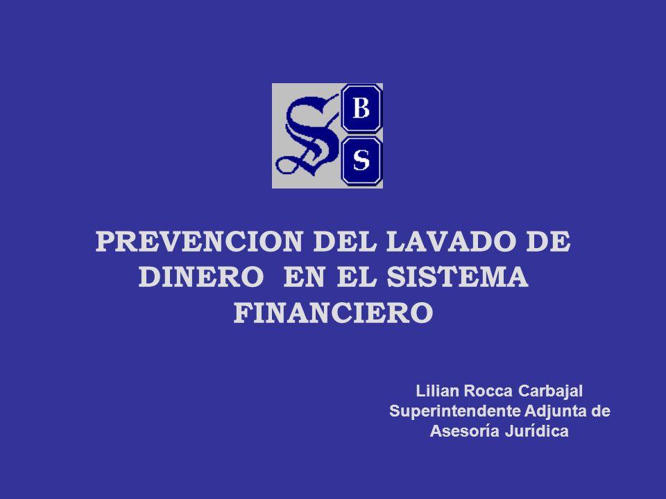 PREVENCION DEL LAVADO DE DINERO EN EL SISTEMA FINANCIERO Lilian Rocca Carbajal Superintendente Adjunta de Asesoría Jurídica