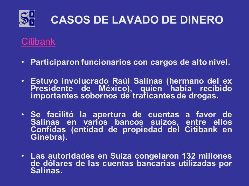 CASOS DE LAVADO DE DINERO Citibank Participaron funcionarios con cargos de alto nivel. Estuvo involucrado Raúl Salinas (hermano del ex Presidente de M