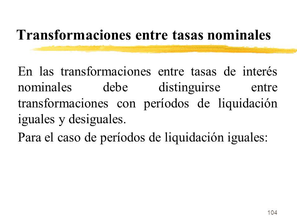 104 Transformaciones entre tasas nominales En las transformaciones entre tasas de interés nominales debe distinguirse entre transformaciones con perío