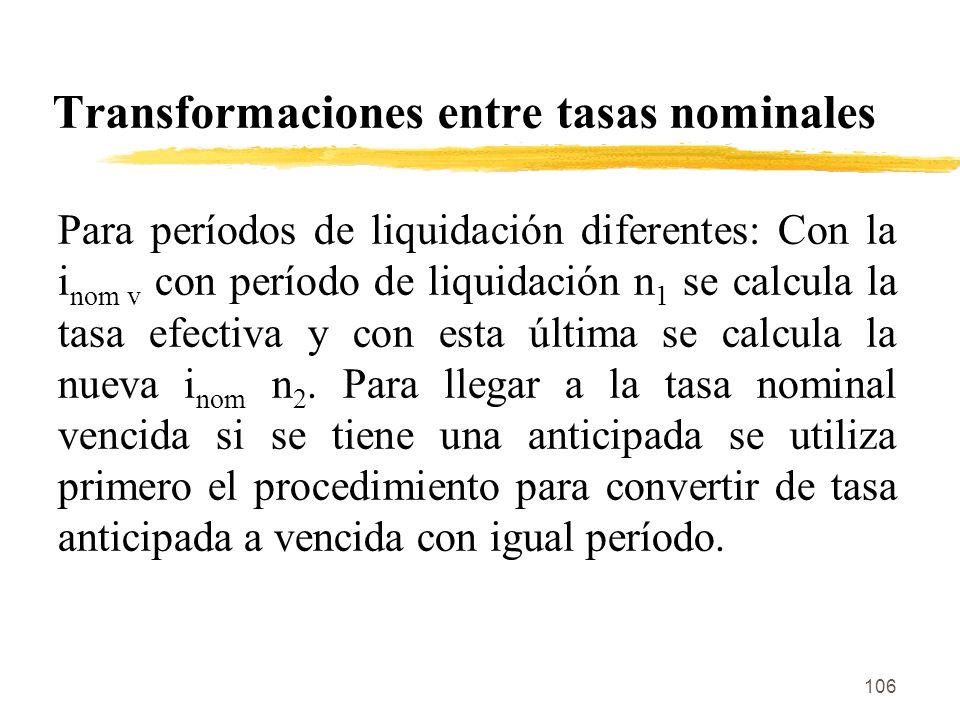 106 Transformaciones entre tasas nominales Para períodos de liquidación diferentes: Con la i nom v con período de liquidación n 1 se calcula la tasa e