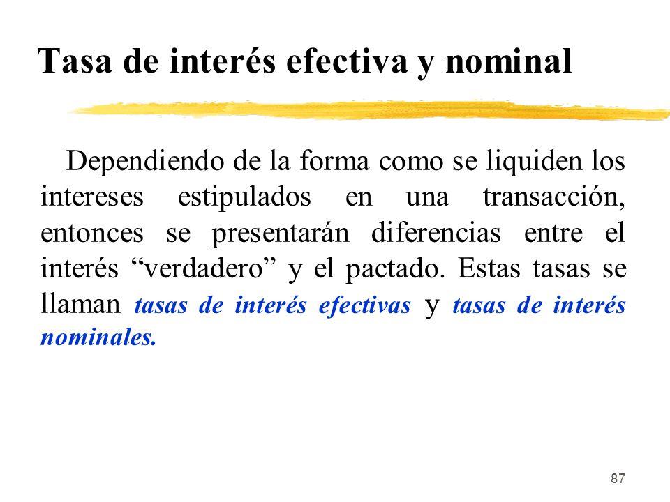 88 Tasa de interés nominal Tasa de interés nominal es una tasa de interés que se estipula para un determinado período (por ejemplo, un año) y que se liquida en forma fraccionada, en lapsos iguales o inferiores al indicado inicialmente.