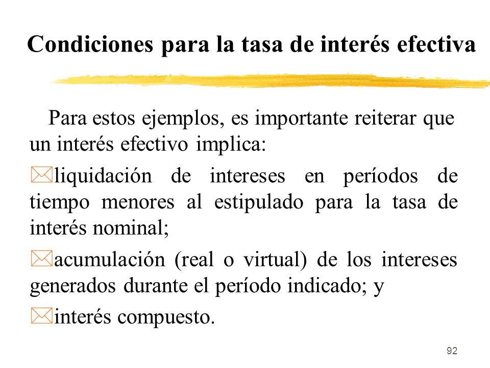 92 Condiciones para la tasa de interés efectiva Para estos ejemplos, es importante reiterar que un interés efectivo implica: *liquidación de intereses