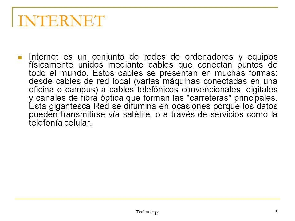 Technology 3 INTERNET Internet es un conjunto de redes de ordenadores y equipos físicamente unidos mediante cables que conectan puntos de todo el mund