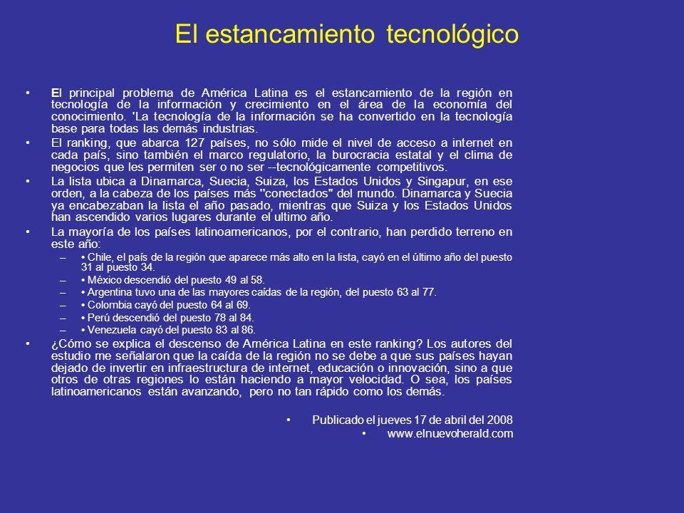 El estancamiento tecnológico El principal problema de América Latina es el estancamiento de la región en tecnología de la información y crecimiento en el área de la economía del conocimiento.