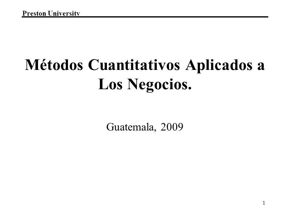 Preston University 1 Guatemala, 2009 Métodos Cuantitativos Aplicados a Los Negocios.