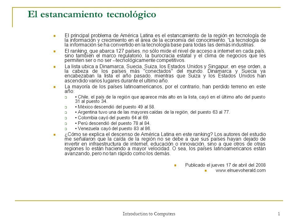 Introduction to Computers 1 El estancamiento tecnológico El principal problema de América Latina es el estancamiento de la región en tecnología de la