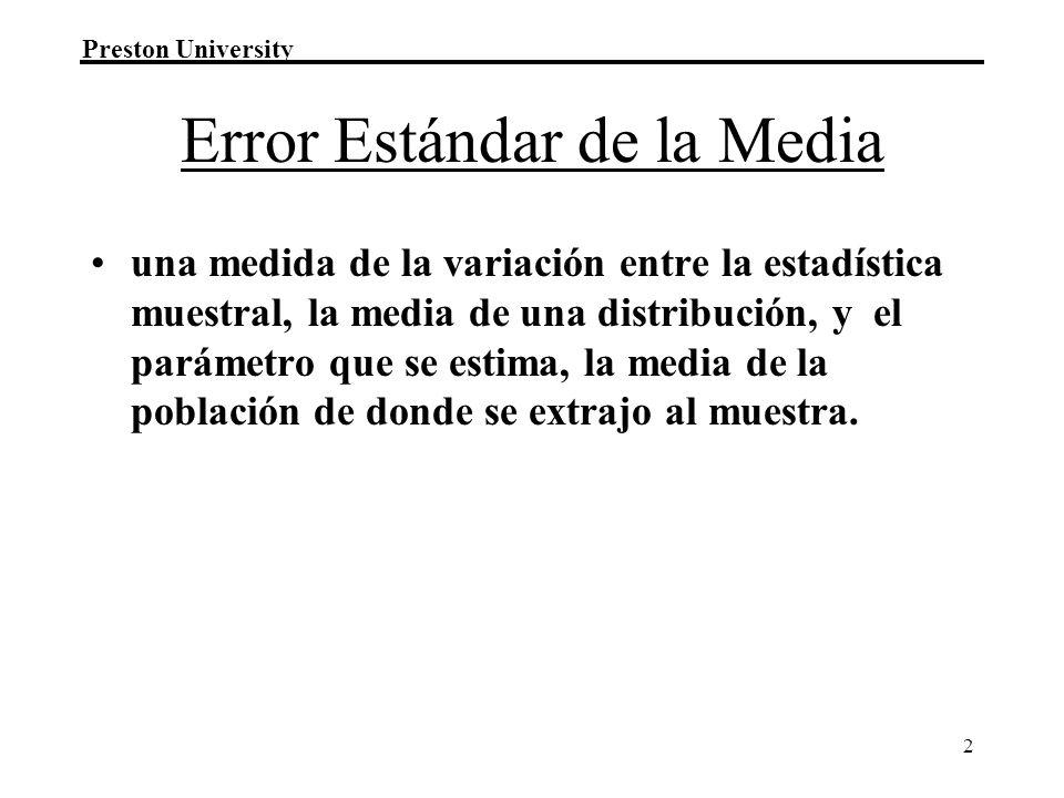 Preston University 2 Error Estándar de la Media una medida de la variación entre la estadística muestral, la media de una distribución, y el parámetro
