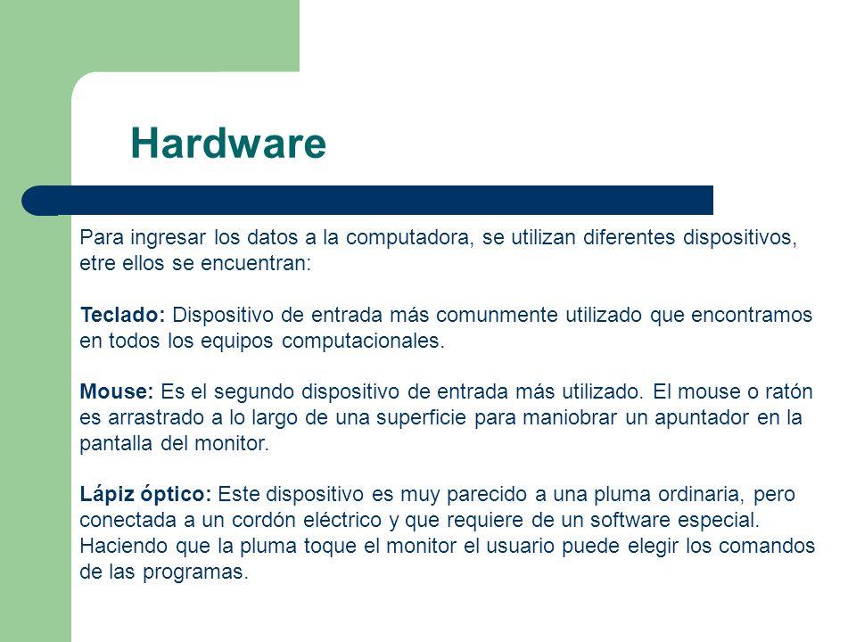 Hardware Para ingresar los datos a la computadora, se utilizan diferentes dispositivos, etre ellos se encuentran: Teclado: Dispositivo de entrada más