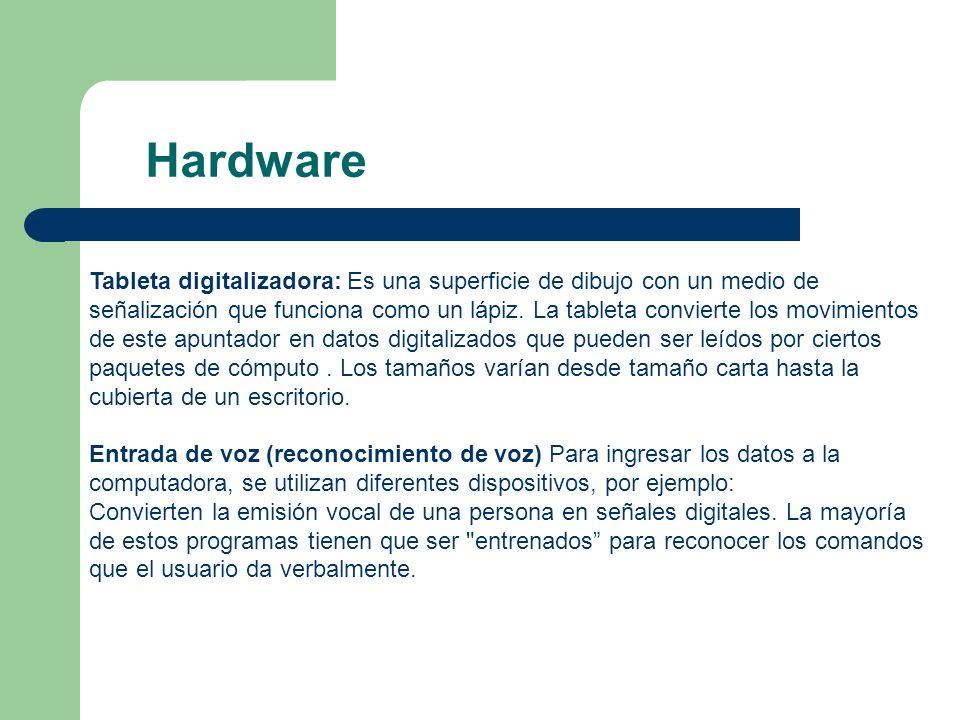 Hardware Tableta digitalizadora: Es una superficie de dibujo con un medio de señalización que funciona como un lápiz. La tableta convierte los movimie