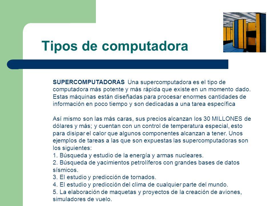 Tipos de computadora SUPERCOMPUTADORAS Una supercomputadora es el tipo de computadora más potente y más rápida que existe en un momento dado. Estas má