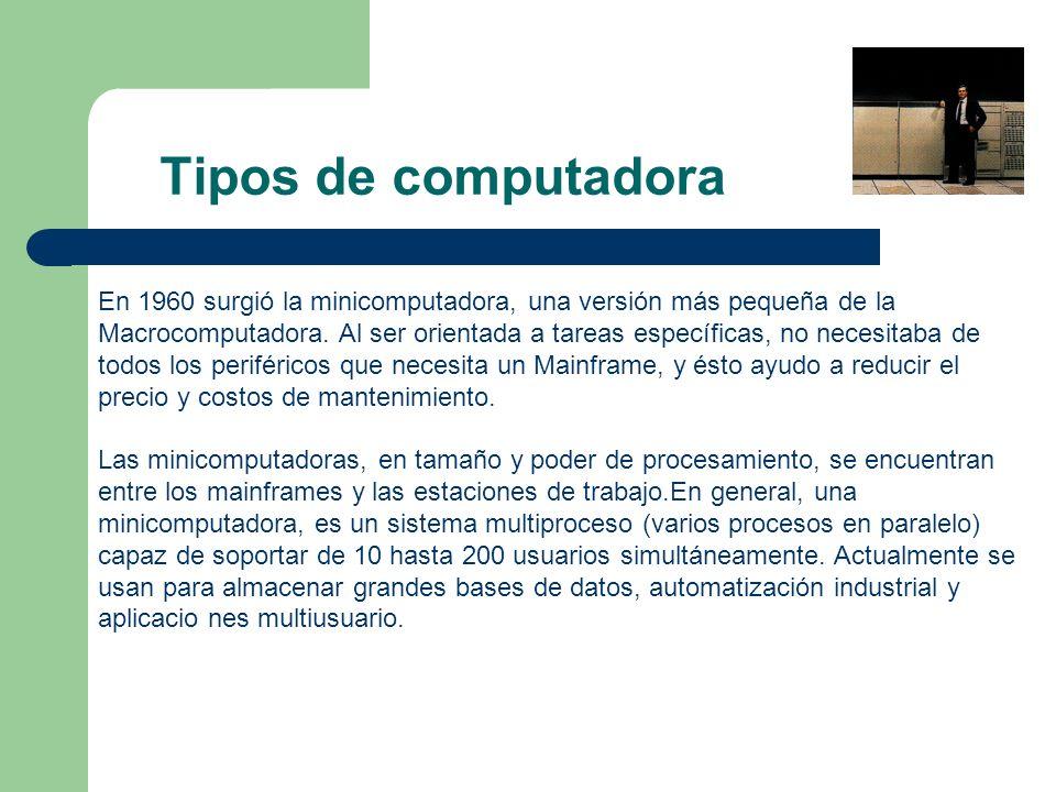 En 1960 surgió la minicomputadora, una versión más pequeña de la Macrocomputadora. Al ser orientada a tareas específicas, no necesitaba de todos los p